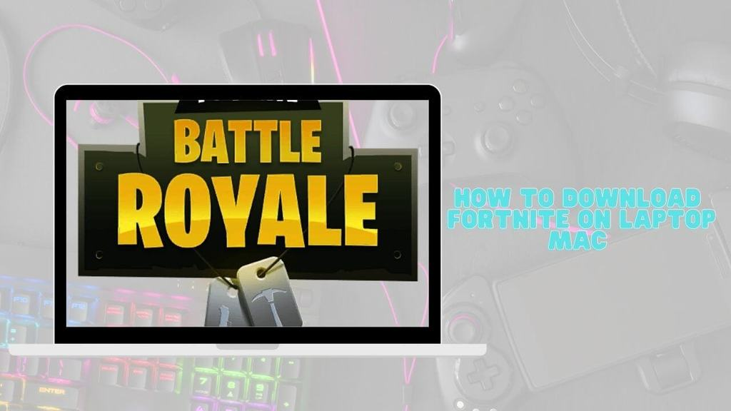 How to Download Fortnite on Laptop Mac