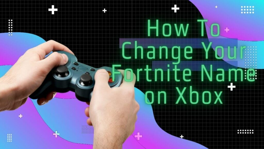 How To Change Your Fortnite Name on Xbox